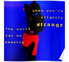 The world can be amazing when you're slightly strange  Poster