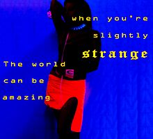 The world can be amazing when you're slightly strange  by PhotoStock-Isra