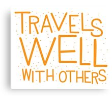 TRAVELS WELL WITH OTHERS Canvas Print