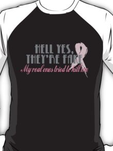 Hell yes they're fake... T-Shirt