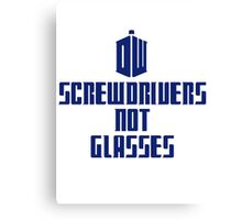 Screwdrivers Not Glasses - Doctor Who (Tardis) Canvas Print
