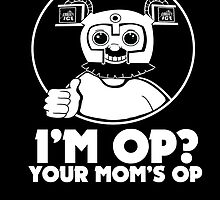 I'M OP? YOUR MOM'S OP. by DeePeeIllustr