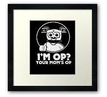 I'M OP? YOUR MOM'S OP. Framed Print