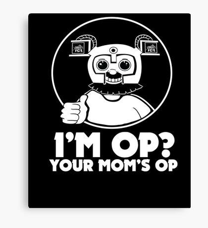 I'M OP? YOUR MOM'S OP. Canvas Print