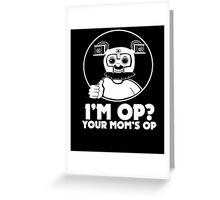 I'M OP? YOUR MOM'S OP. Greeting Card