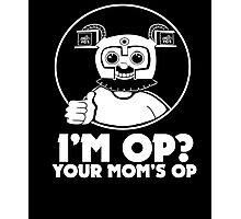 I'M OP? YOUR MOM'S OP. Photographic Print