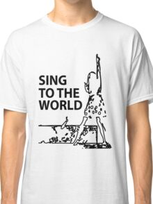 sing to the world Classic T-Shirt