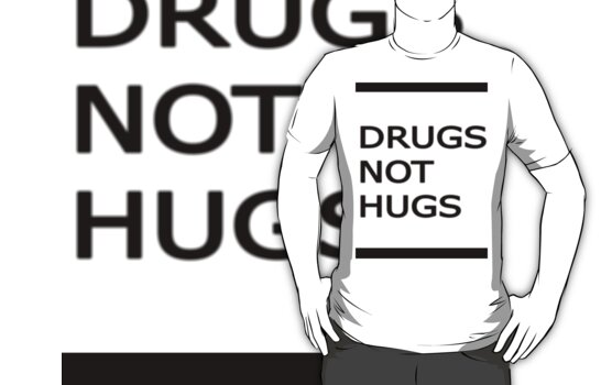 Drugs not hugs by aciddream
