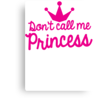 Don't call me princess with royal crown super cute for girls! Canvas Print
