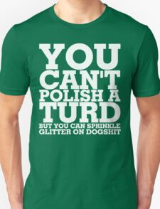 You can't polish a turd Unisex T-Shirt