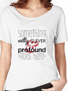 Something witty Women's Relaxed Fit T-Shirt