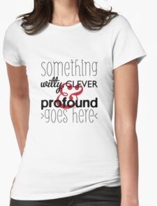 Something witty Womens Fitted T-Shirt