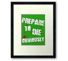 Prepare to die, obviously Framed Print