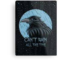 Can't rain all the time... Metal Print