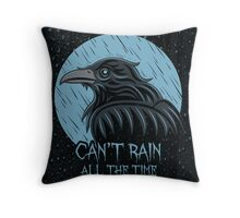 Can't rain all the time... Throw Pillow