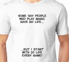Some say people who play magic have no life Unisex T-Shirt