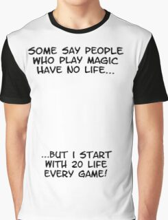 Some say people who play magic have no life Graphic T-Shirt