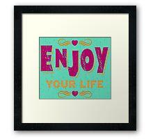 enjoy your life Framed Print