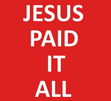 Jesus Paid It All 2 Unisex T-Shirt