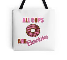 All Cops Are Barbie Tote Bag