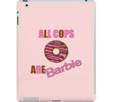 All Cops Are Barbie iPad Case/Skin