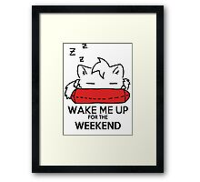 Wake Me Up For The Weekend! (red) Framed Print