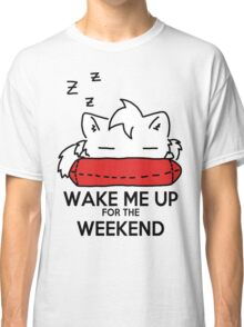 Wake Me Up For The Weekend! (red) Classic T-Shirt