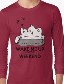 Wake Me Up For The Weekend! (gray) Long Sleeve T-Shirt