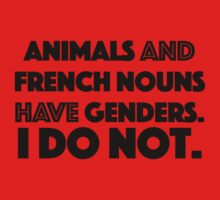 Animals and French nouns have genders. Not me. by Jonlynch