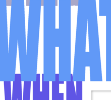 Who-Why-When??-t Sticker