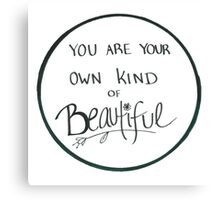 You Are Your Own Kind of Beautiful Canvas Print