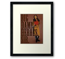 Big Damn Heroes, sir. Framed Print