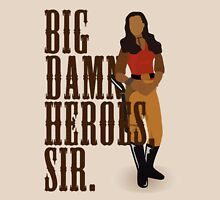 Big Damn Heroes, sir. Unisex T-Shirt
