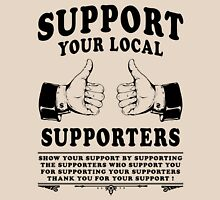 Support your Local Supporters Unisex T-Shirt