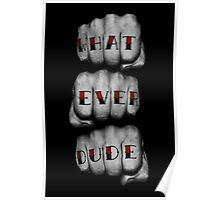 WHAT EVER DUDE Poster
