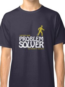 Not Your Problem Solver - Dark Version Classic T-Shirt