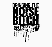 Bringing the Noise B*tch - Destructive Tendencies Unisex T-Shirt
