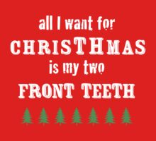All I Want for ChrisTHmas Is My Two Front Teeth - White by Janelle Wourms