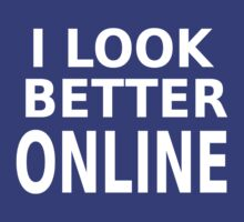 I look better online joke shirt by BurbSupreme