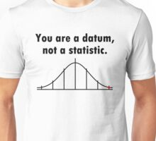 You are a datum, not a statistic. Unisex T-Shirt