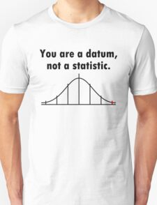 You are a datum, not a statistic. T-Shirt