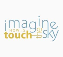 Imagine How is Touch the Sky by kazoobee