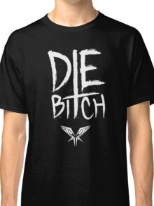 Die B*tch - Radical Redemption Classic T-Shirt