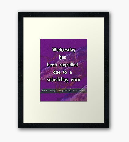 Wednesday has been cancelled Framed Print