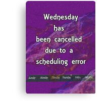 Wednesday has been cancelled Canvas Print