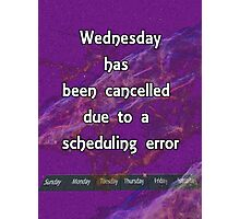 Wednesday has been cancelled Photographic Print