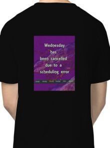 Wednesday has been cancelled Classic T-Shirt