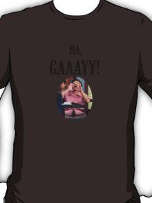 Ha Gay! T-Shirt