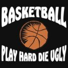 Basketball Play Hard Die Ugly by SportsT-Shirts
