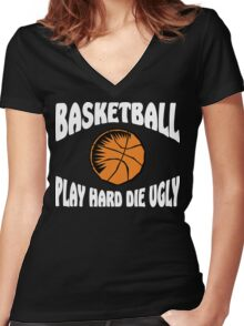 Basketball Play Hard Die Ugly Women's Fitted V-Neck T-Shirt